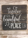 Together Is A Beautiful Place To Be Handmade Farmhouse Style Sign 12