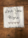 Love You More Handmade Sign