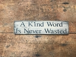 A Kind Word Is Never Wasted Handmade Shelf Sitter Sign