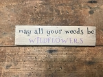 May All Your Weeds Be Wildflowers Handmade Shelf Sitter Sign