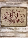 Let It Snow Handmade Sign 9.5