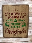 Have Yourself A Merry Little Christmas Handmade Sign 9.5
