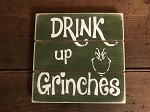 Drink Up Grinches Handmade Grooved Wood Sign 6