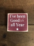 I've Been Goodish All Year Handmade Mini Wood Sign 3.5