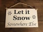 Let It Snow Somewhere Else Handmade Rope Wood Sign 6
