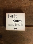 Let It Snow Somewhere Else Handmade Mini Wood Sign 3.5