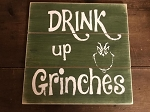 Drink Up Grinches Handmade Wood Sign 12