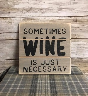 Sometimes Wine Is Just Necessary Handmade Farmhouse Style Sign 6